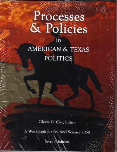 Processes & Policies in American & Texas Politics A Workbook for Political Science 1050: ...