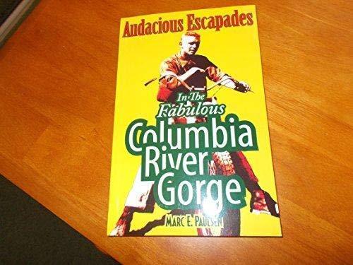 Audacious Escapades in the Fabulous Columbia River: Marc Elliot Paulsen
