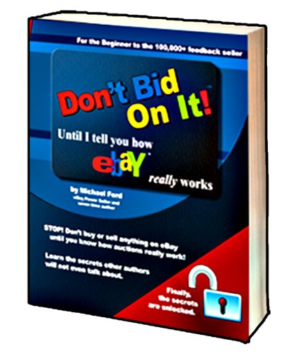 Don't Bid On It: Until I tell you how eBay Really works!: Michael Ford