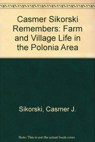 Casmer Sikorski Remembers: Farm and Village Life: Casmer J. Sikorski