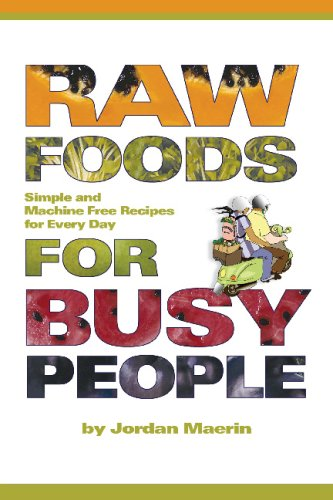 Raw Foods for Busy People Simple and Machine Free Recipes for Every Day