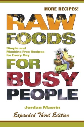 9780977485864: Raw Foods for Busy People: Simple and Machine-Free Recipes for Every Day