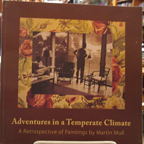 Adventures in a Temperate Climate - A Retrospective of Paintings By Martin Mull