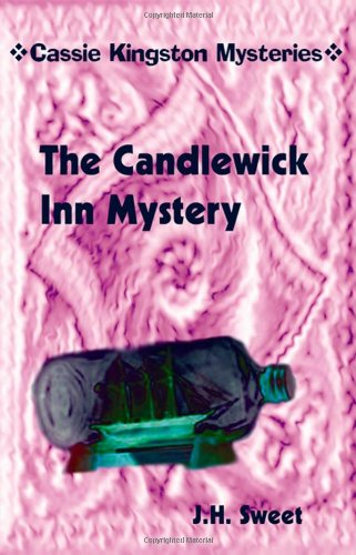 The Candlewick Inn Mystery (Cassie Kingston Mysteries): J. H. Sweet