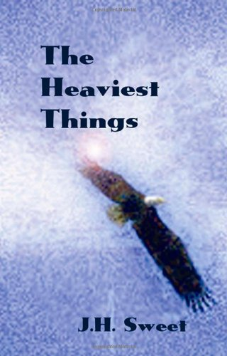 The Heaviest Things: Sweet, J. H.