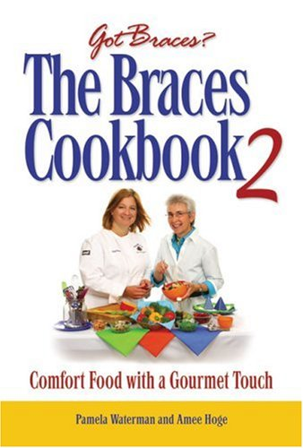 The Braces Cookbook 2: Comfort Food with a Gourmet Touch: Waterman, Pamela; Hoge, Amee