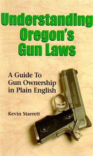 Understanding Oregon's Gun Laws: a Guide to Gun Ownership in Plain English