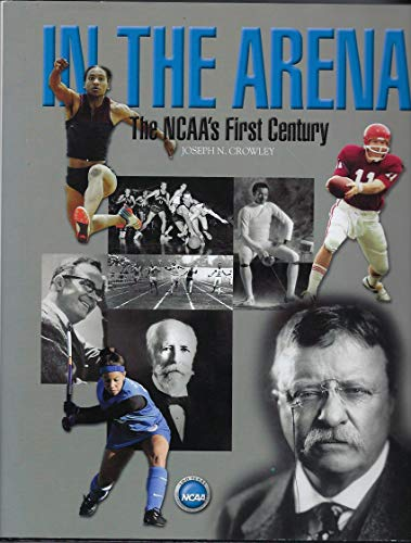9780977494606: In the Arena: The Ncaa's First Century