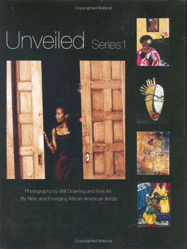 Unveiled Series I, Photography of Will Downing and Fine Art by New and Emerging African American ...