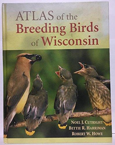 Atlas of the Breeding Birds of Wisconsin: Cutright, Noel J., Bettie R. Harriman, and Robert W. Howe