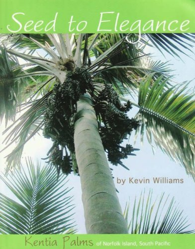 9780977512119: Seed to Elegance: Kentia Palms of Norfolk Island, South Pacific