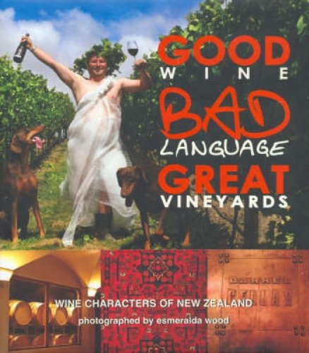 9780977514724: Good Wine, Bad Language, Great Vineyards: Wine Characters of New Zealand