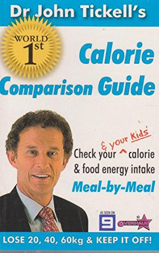 9780977545773: Dr John Tickell's World First Calorie Comparison Guide: Check Your and Your Kids Calorie and Food Energy Intake : Meal-by-meal