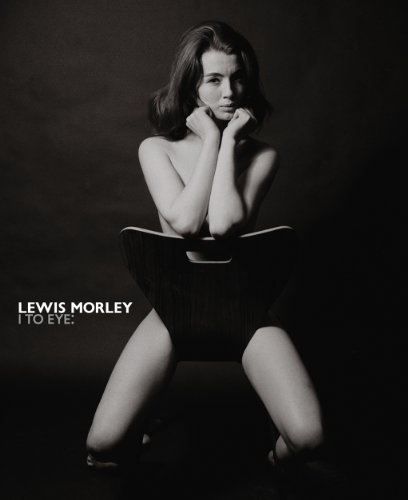 9780977579082: Lewis Morley I to Eye: The Definitive Retrospective on One of the 20th Century's Outstanding Photographers