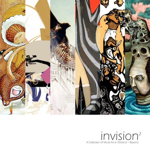 Invision 2 A Collection of Visual Art in Portland Beyond