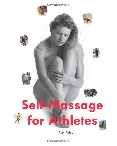 9780977608607: Self-Massage for Athletes: The Hands on Guide to Improve Your Athletic Performance, Relieve Your Aches and Pains, and Help You Feel Better Fast: 1