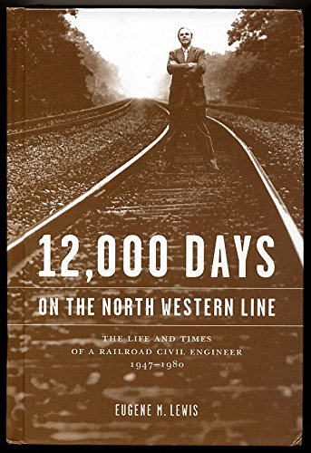9780977608805: 12,000 Days on the North Western Line: The Life and Times of a Railroad Civil Engineer 1947-1980
