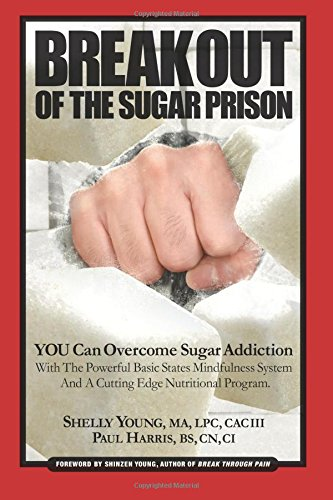 Break Out Of The Sugar Prison: You Can Overcome Sugar Addiction With The Powerful Basic States ...