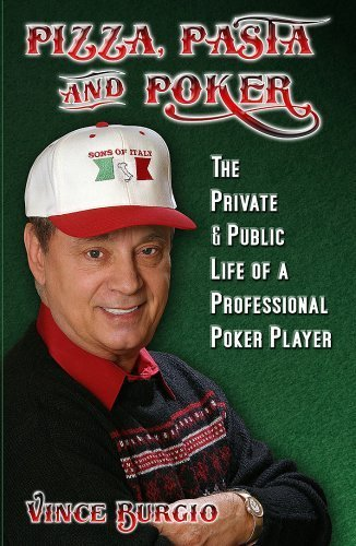 Pizza, Pasta And Poker: The Private & Public Life of a Professional Poker Player: Burgio, Vince