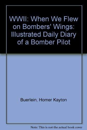 W.W.II: When We Flew on Bombers' Wings: Buerlein, Homer Kayton