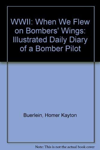 W.W.II: When We Flew on Bombers' Wings: Buerlein, Homer Kayton
