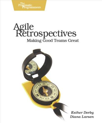 9780977616640: Agile Retrospectives: Making Good Teams Great