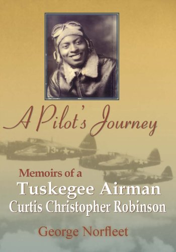 A Pilot's Journey: Memoirs of a Tuskegee Airman Curtis Christopher Robinson
