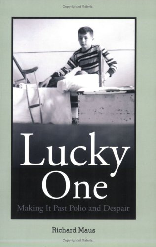 Lucky One : Making it Past Polio and Despair {FIRST EDITION}