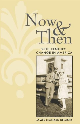 Now & Then: 20th Century Change in America: Delaney, James Leonard