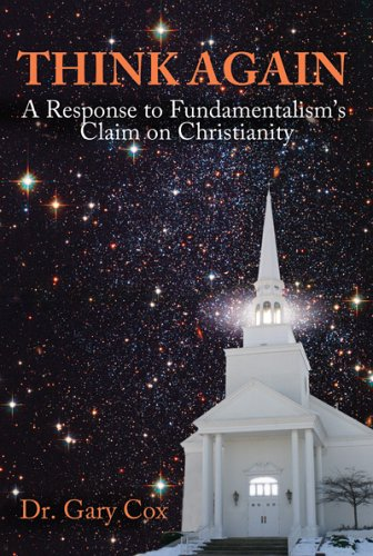 Think Again: A Response to Fundamentalism's Claim on Christianity: Dr. Gary Cox