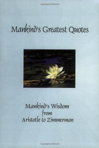 9780977626946: Mankind's Greatest Quotes: Mankind's Wisdom from Aristotle to Zimmerman