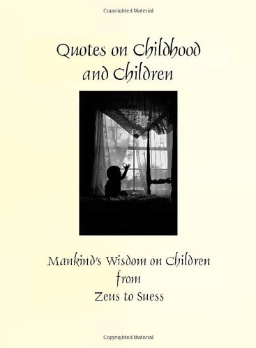 9780977626953: Quotes on Children and Childhood (Greatest Quotes Series)