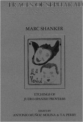 Traces Of Sepharad (Huellas De Sefarad) Etchings Of Judeo Spanish Proverbs: Marc Shanker, Essays By...