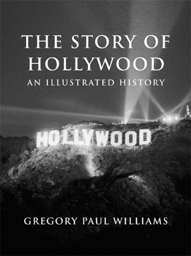 9780977629909: The Story of Hollywood: An Illustrated History
