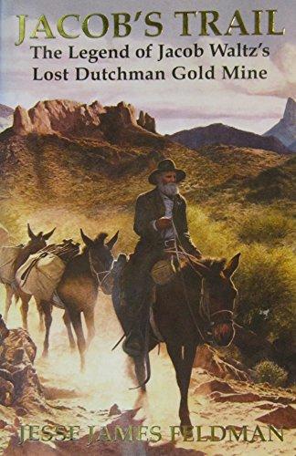 9780977632510: Jacob's Trail-The Legend of Jacob Waltz's Lost Dutchman Gold Mine