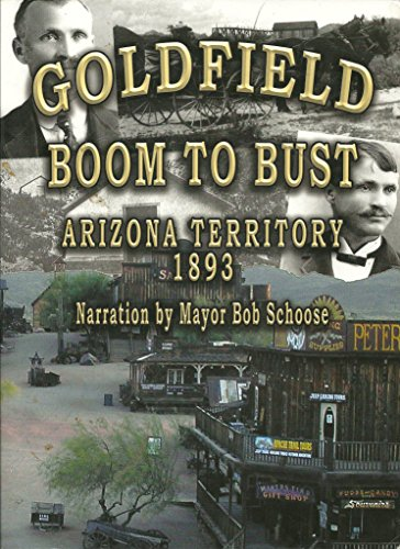 Goldfield Boom to Bust, Arizona Territory 1893: Mayor Bob Schoose