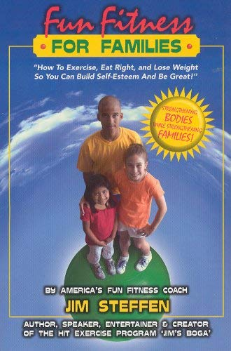 Fun Fitness For Families-How To Exercise, Eat Right And Lose Weight So You Can Build Self-Esteem ...