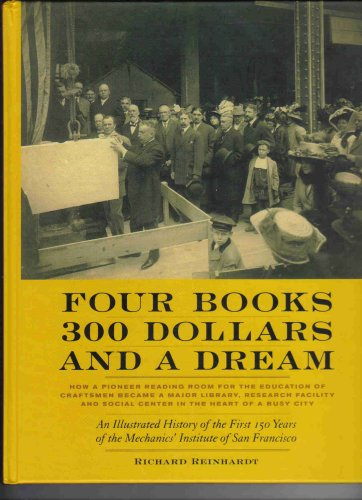 9780977643509: Four Books 300 Dollars and a Dream: An Illustrated History of the First 150 Years of the Mechanics' Institute of San Francisco- How a Pioneering Reading Room for the Education of Craftsmen Became a Major Library, Research Facility and Social Center in a Busy City