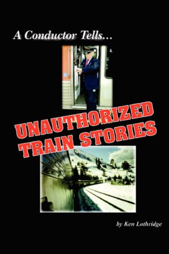 9780977644087: A Conductor Tells Unauthorized Train Stories