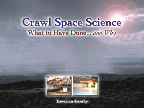 Crawl Space Science: What to Have Done.: Lawrence Janesky