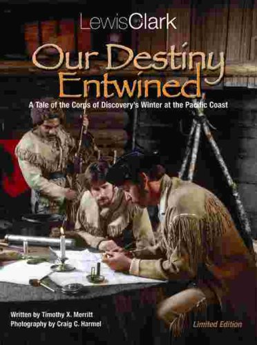 Lewis and Clark, Our Destiny Entwined: A Tale of the Corps of Discovery's Winter at the Pacific...