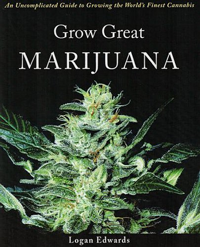 9780977650507: Grow Great Marijuana: An Uncomplicated Guide to Growing the World's Finest Cannabis