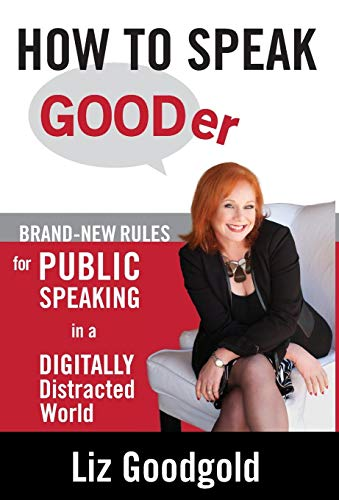 9780977654710: How to Speak Gooder: Brand-New Rules for Public Speaking in a Digitally Distracted World