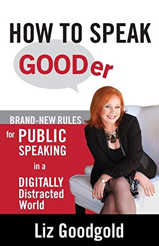9780977654727: How to Speak Gooder: Brand-New Rules for Public Speaking in a Digitally Distracted World