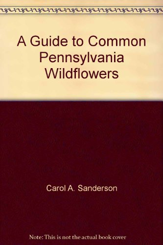 A Guide to Common Pennsylvania Wildflowers: Carol A. Sanderson