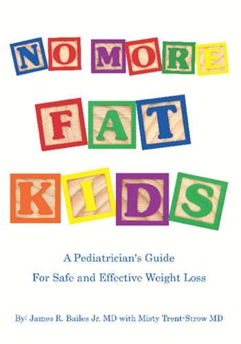 9780977655489: No More Fat Kids: Pediatrician's Guide For Safe & Effective Weight Loss