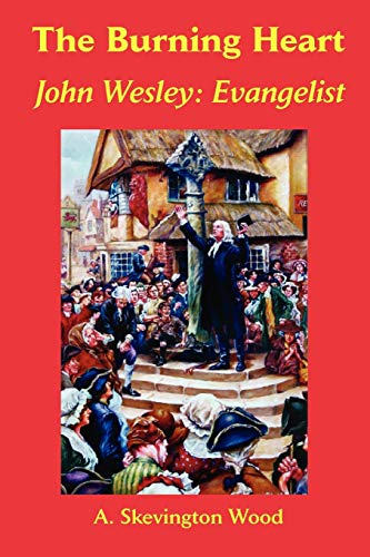 The Burning Heart, John Wesley: Evangelist (0977655598) by A. Skevington Wood