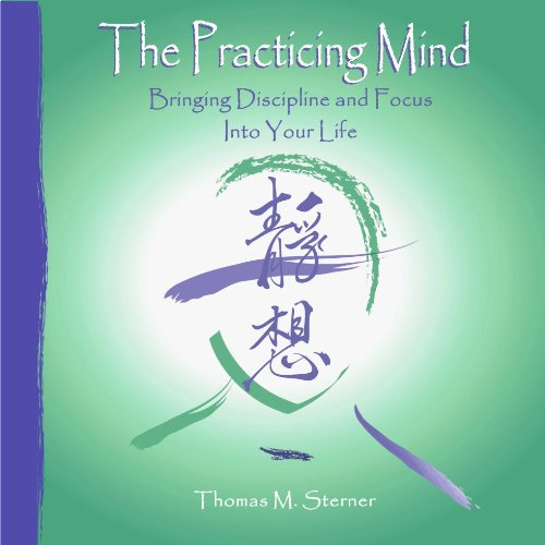 9780977657216: The Practicing Mind: Bringing Discipline and Focus Into Your Life (AUDIOBOOK)