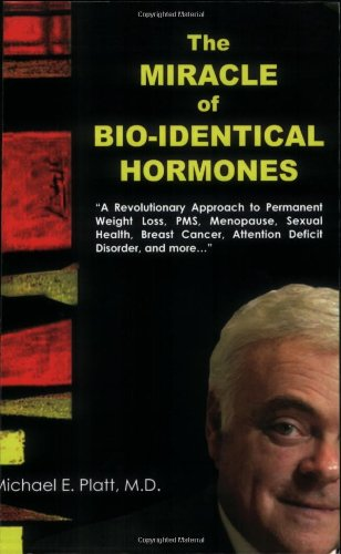 The Miracle of Bio-Identical Hormones: A Revolutionary Approach to Wellness for Men, Women and Ch...