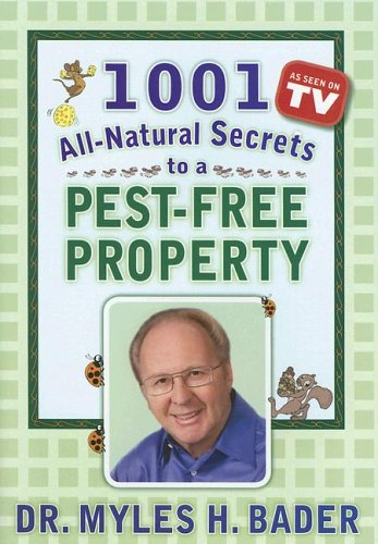 1001 All-natural Secrets to a Pest-free Property: Bader, Myles H.